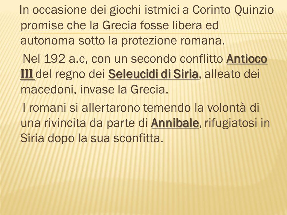 In occasione dei giochi istmici a Corinto Quinzio promise che la Grecia fosse libera ed autonoma sotto la protezione romana.