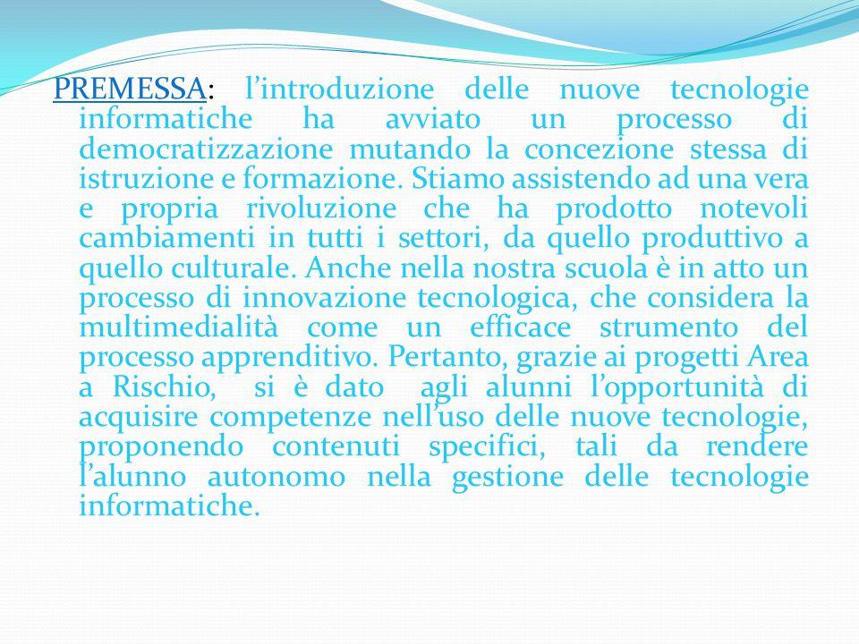 PREMESSA: l'introduzione delle nuove tecnologie informatiche ha avviato un processo di democratizzazione mutando la concezione stessa di istruzione e formazione.