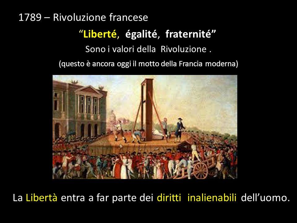 1789 – Rivoluzione francese Liberté, égalité, fraternité