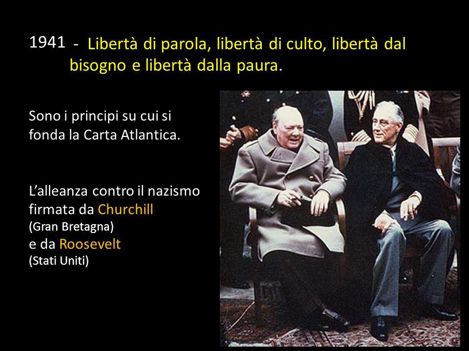 - Libertà di parola, libertà di culto, libertà dal bisogno e libertà dalla paura.