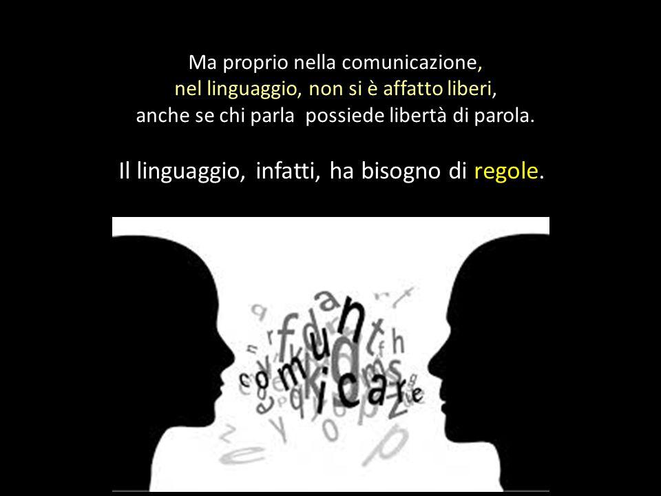 Il linguaggio, infatti, ha bisogno di regole.