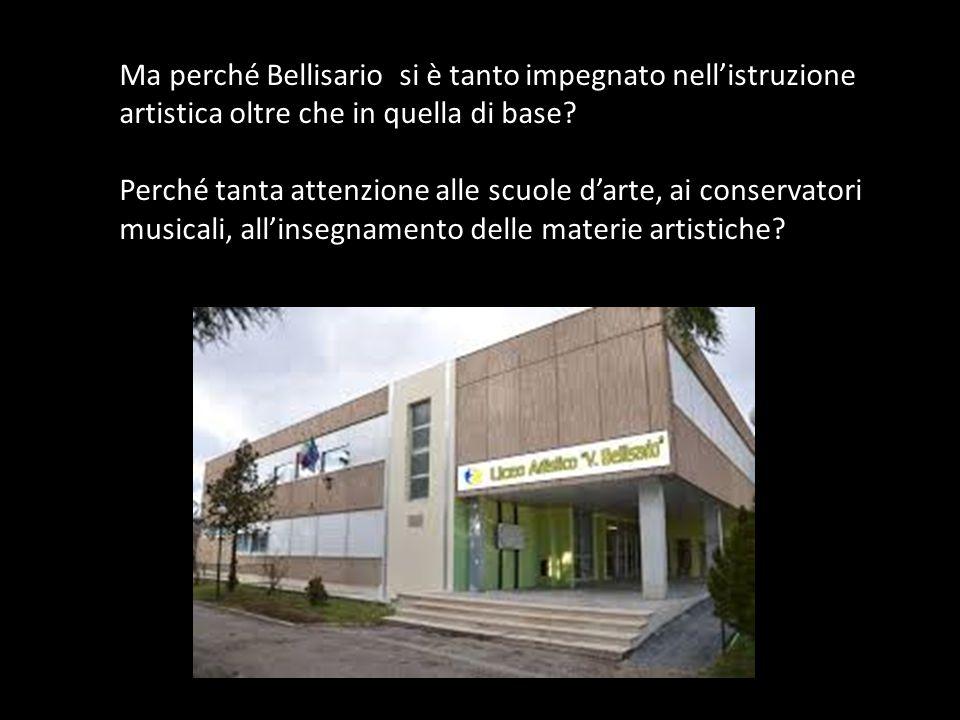 Ma perché Bellisario si è tanto impegnato nell'istruzione artistica oltre che in quella di base