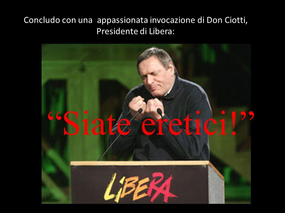 Concludo con una appassionata invocazione di Don Ciotti,