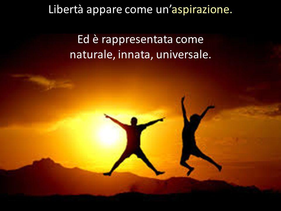 Libertà appare come un'aspirazione. Ed è rappresentata come