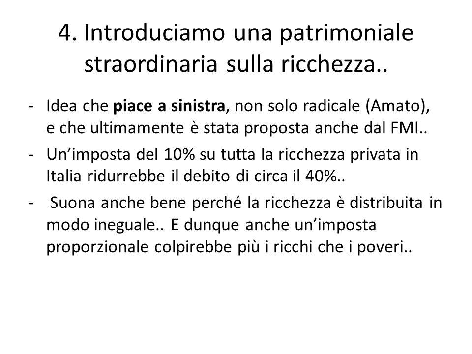 4. Introduciamo una patrimoniale straordinaria sulla ricchezza..