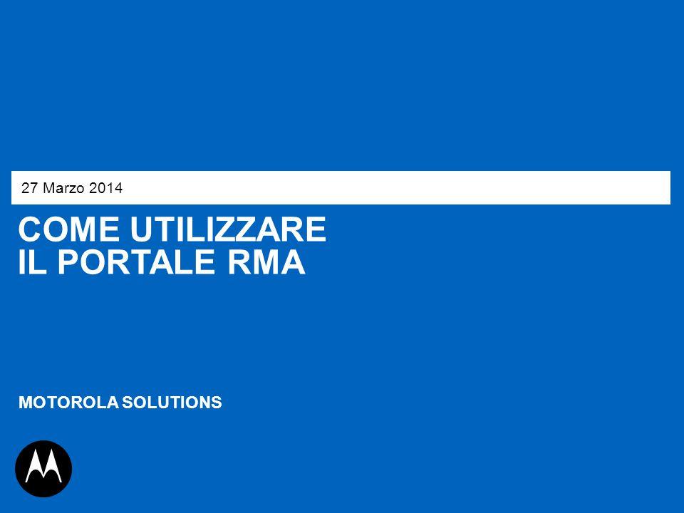 27 Marzo 2014 Come utilizzare il portale rma MOTOROLA SOLUTIONS 1