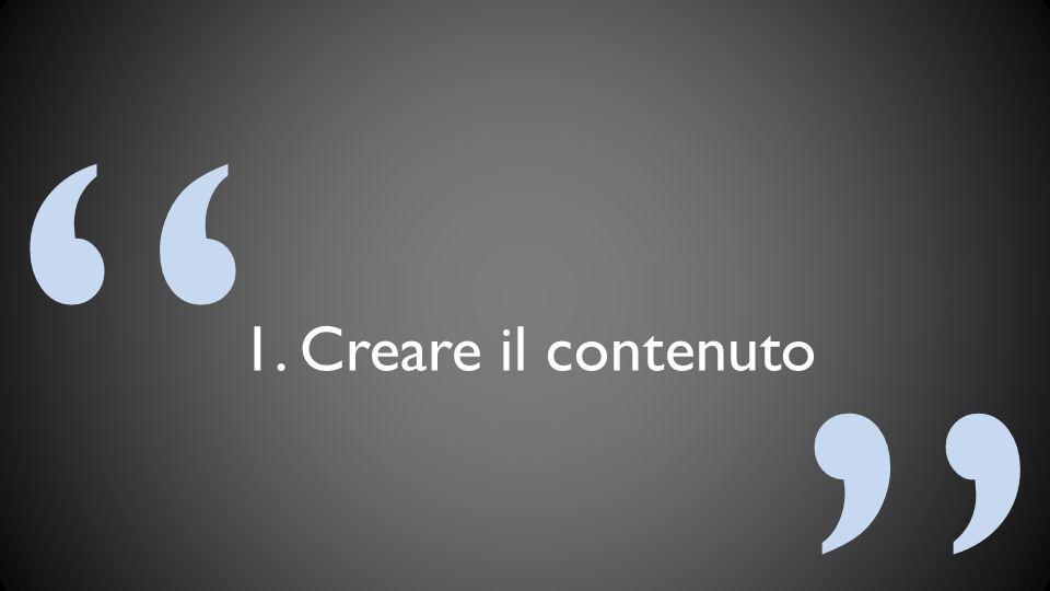 1. Creare il contenuto