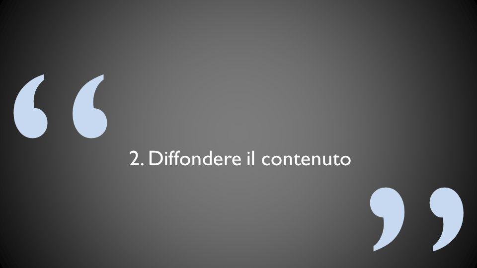 2. Diffondere il contenuto