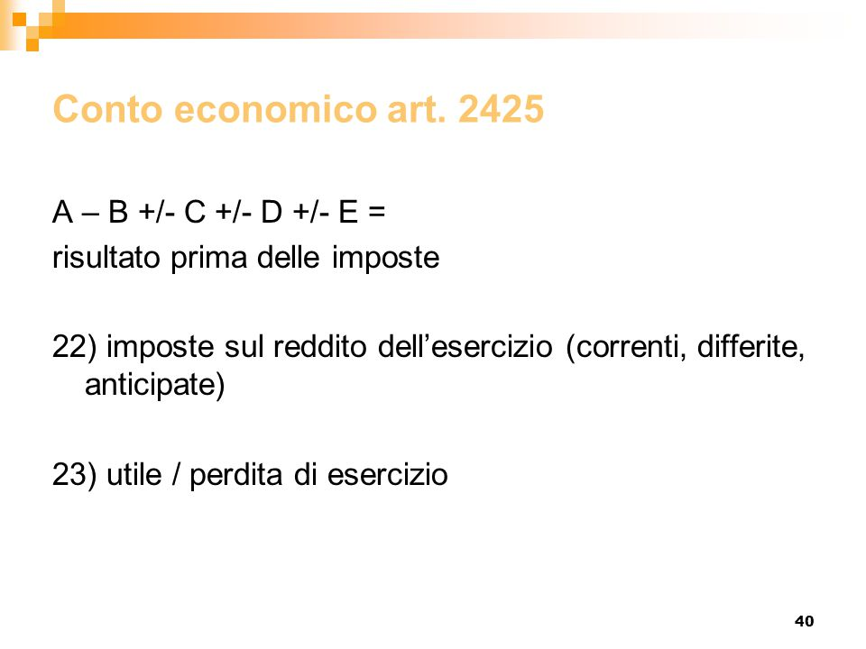 Conto economico art. 2425 A – B +/- C +/- D +/- E =