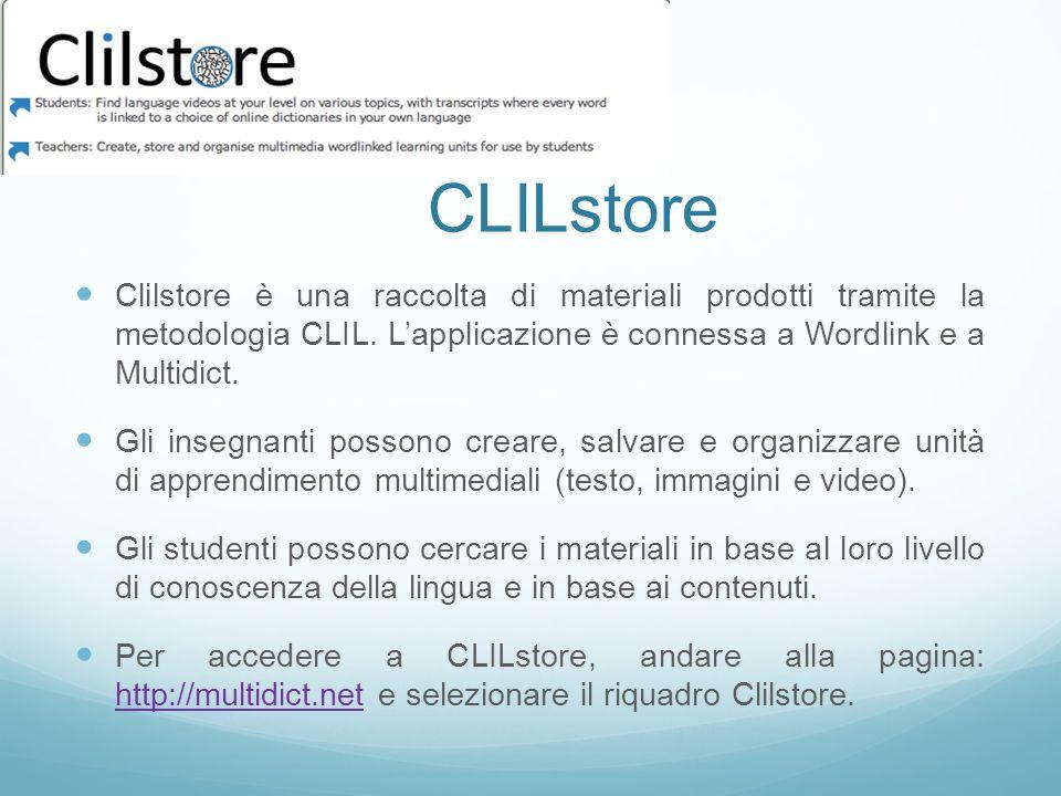 CLILstore Clilstore è una raccolta di materiali prodotti tramite la metodologia CLIL. L'applicazione è connessa a Wordlink e a Multidict.