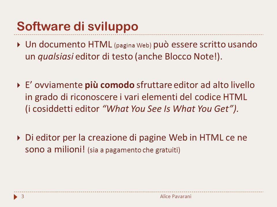 Software di sviluppo Un documento HTML (pagina Web) può essere scritto usando un qualsiasi editor di testo (anche Blocco Note!).