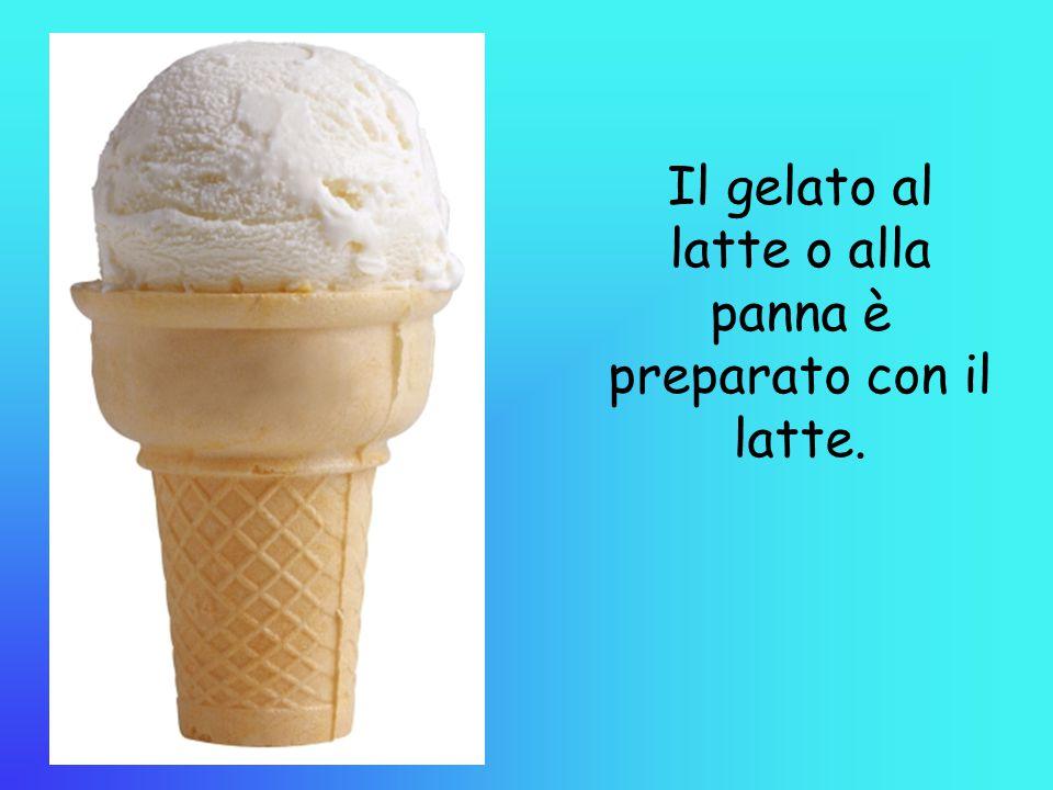 Il gelato al latte o alla panna è preparato con il latte.