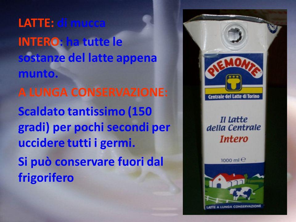 LATTE: di mucca INTERO: ha tutte le sostanze del latte appena munto