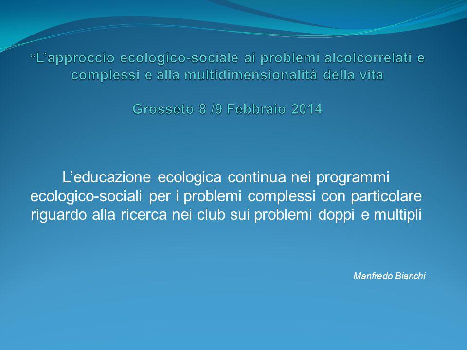 L'approccio ecologico-sociale ai problemi alcolcorrelati e complessi e alla multidimensionalità della vita Grosseto 8 /9 Febbraio 2014