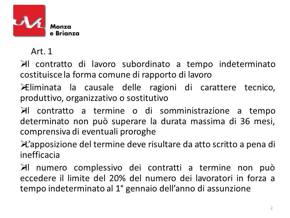 Art. 1 Il contratto di lavoro subordinato a tempo indeterminato costituisce la forma comune di rapporto di lavoro.