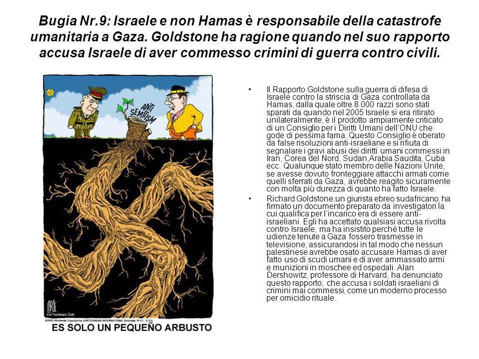 Bugia Nr.9: Israele e non Hamas è responsabile della catastrofe umanitaria a Gaza. Goldstone ha ragione quando nel suo rapporto accusa Israele di aver commesso crimini di guerra contro civili.