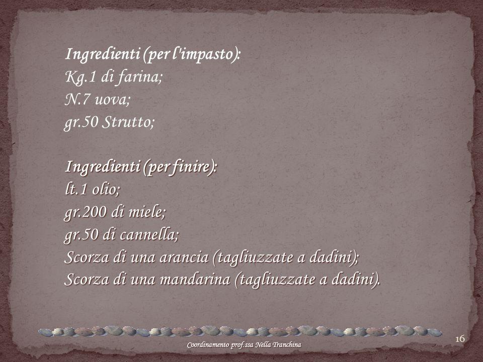 Ingredienti (per l impasto): Kg.1 di farina; N.7 uova; gr.50 Strutto;