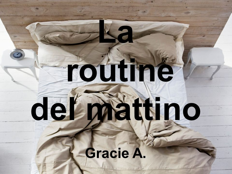 La routine del mattino Gracie A.