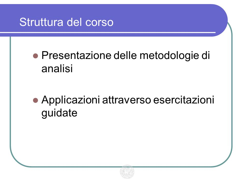 Struttura del corso Presentazione delle metodologie di analisi