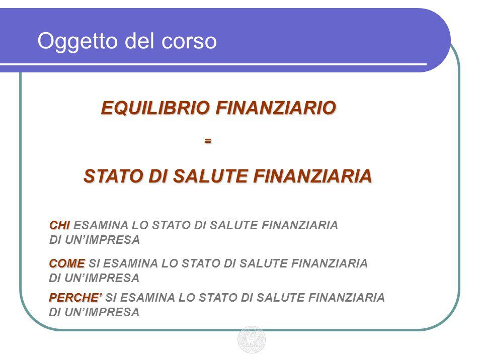 Oggetto del corso EQUILIBRIO FINANZIARIO = STATO DI SALUTE FINANZIARIA