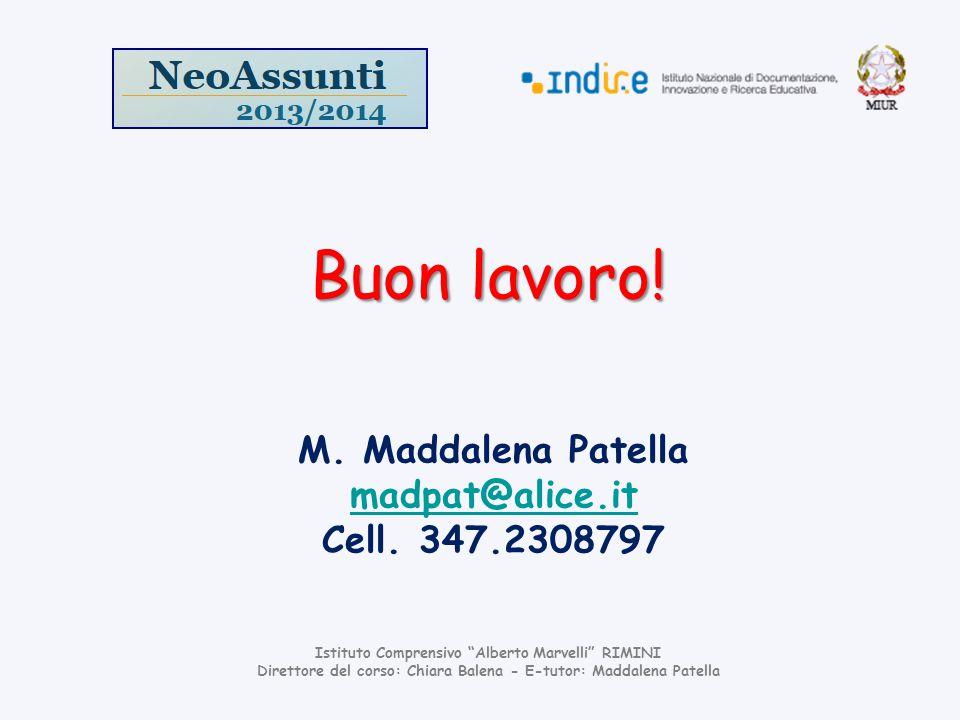 Buon lavoro! M. Maddalena Patella madpat@alice.it Cell. 347.2308797