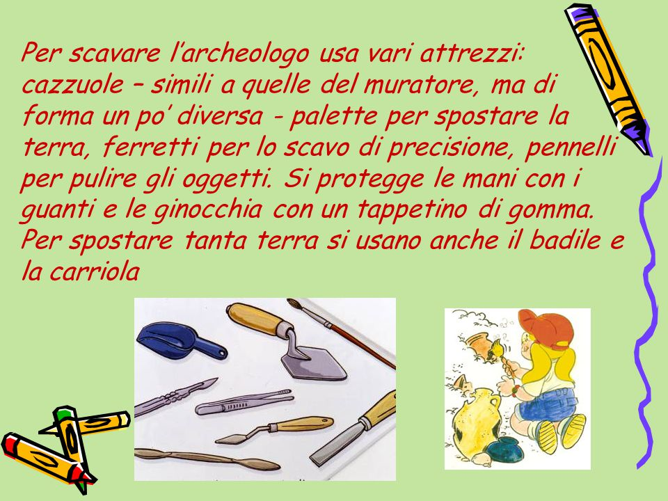 Per scavare l'archeologo usa vari attrezzi: