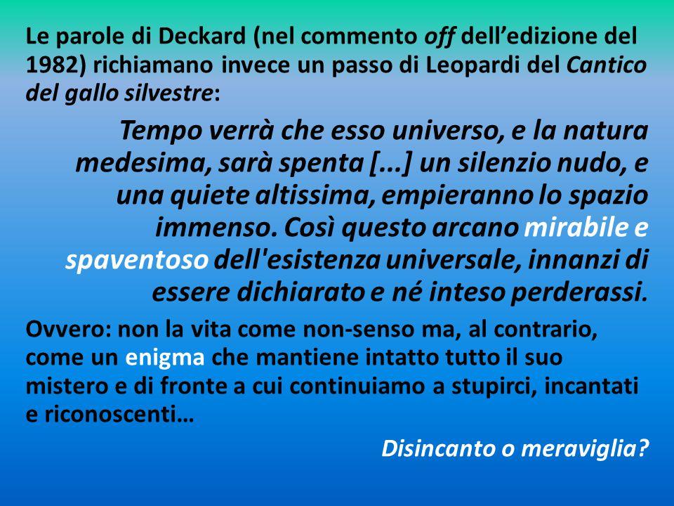 Le parole di Deckard (nel commento off dell'edizione del 1982) richiamano invece un passo di Leopardi del Cantico del gallo silvestre: