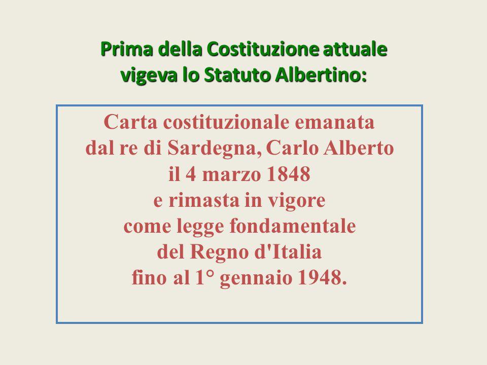 Prima della Costituzione attuale vigeva lo Statuto Albertino:
