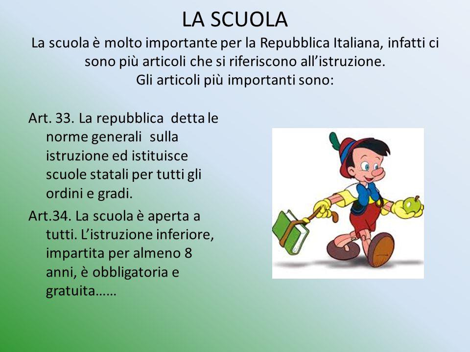 LA SCUOLA La scuola è molto importante per la Repubblica Italiana, infatti ci sono più articoli che si riferiscono all'istruzione. Gli articoli più importanti sono: