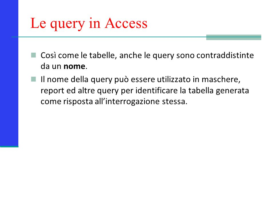 Le query in Access Così come le tabelle, anche le query sono contraddistinte da un nome.