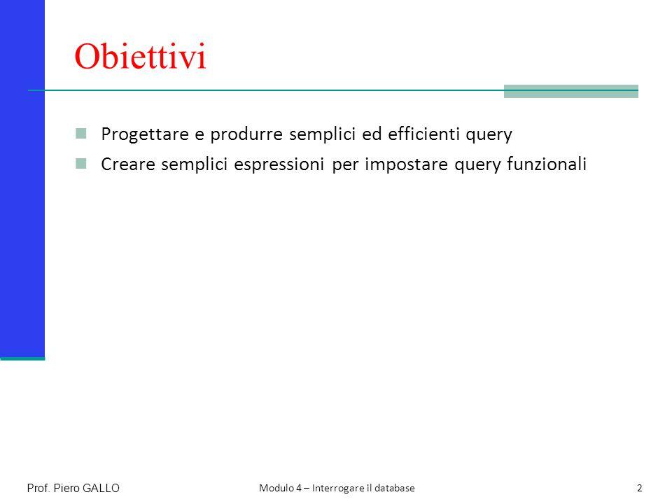 Obiettivi Progettare e produrre semplici ed efficienti query