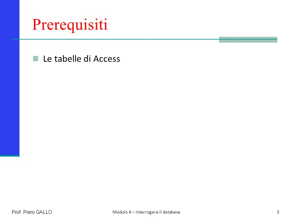 Prerequisiti Le tabelle di Access Prof. Piero GALLO