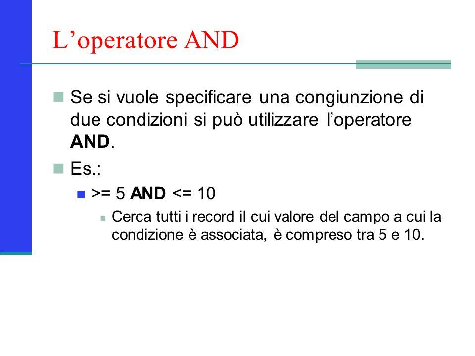L'operatore AND Se si vuole specificare una congiunzione di due condizioni si può utilizzare l'operatore AND.