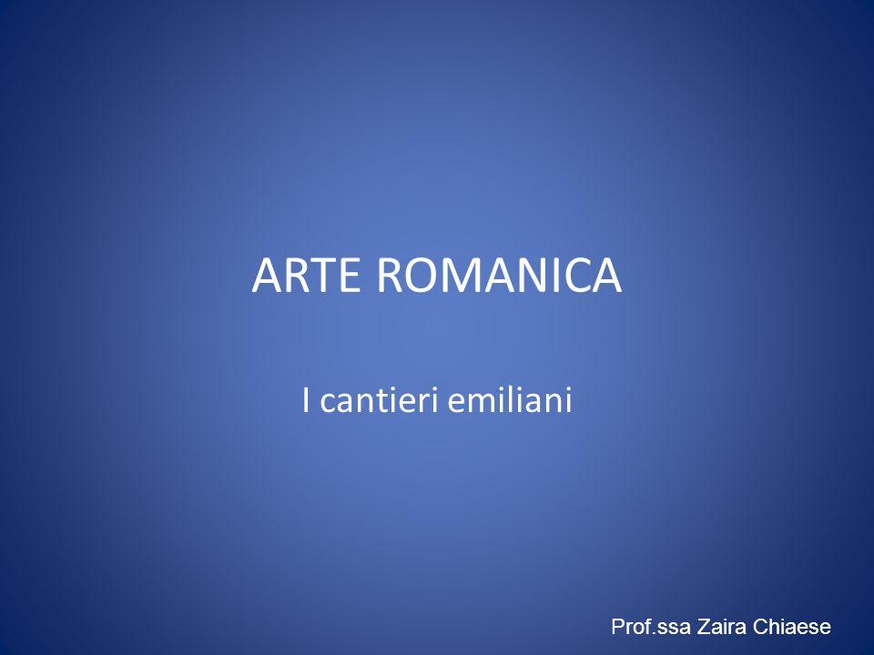 ARTE ROMANICA I cantieri emiliani Prof.ssa Zaira Chiaese
