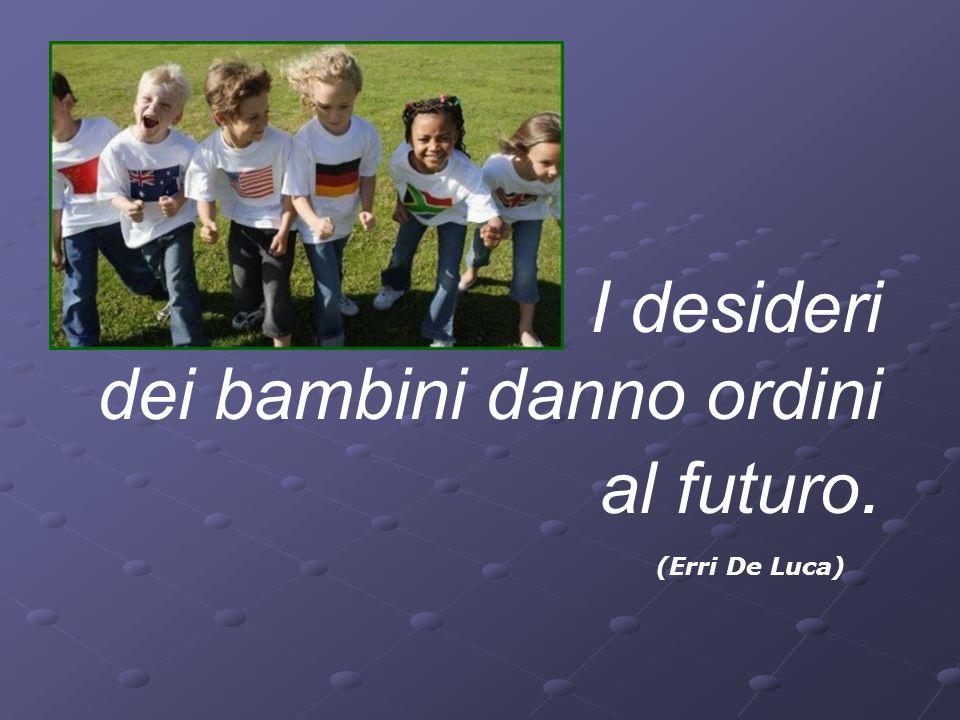 I desideri dei bambini danno ordini al futuro.