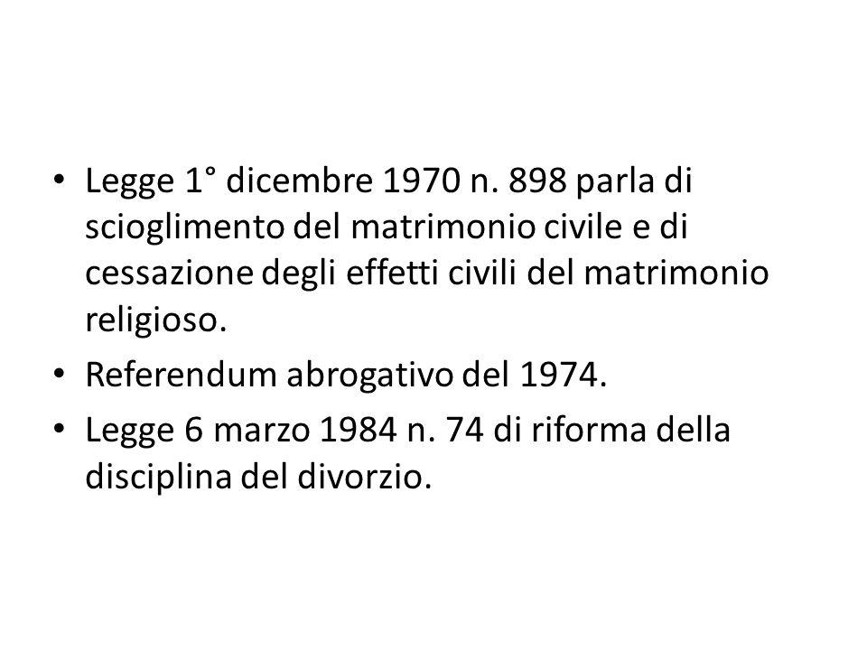 Legge 1° dicembre 1970 n. 898 parla di scioglimento del matrimonio civile e di cessazione degli effetti civili del matrimonio religioso.