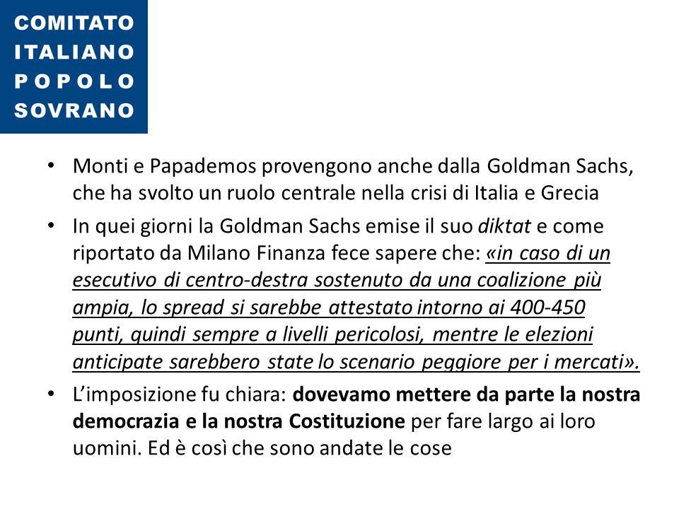 Monti e Papademos provengono anche dalla Goldman Sachs, che ha svolto un ruolo centrale nella crisi di Italia e Grecia