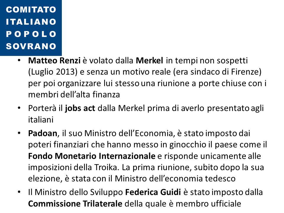 Matteo Renzi è volato dalla Merkel in tempi non sospetti (Luglio 2013) e senza un motivo reale (era sindaco di Firenze) per poi organizzare lui stesso una riunione a porte chiuse con i membri dell'alta finanza