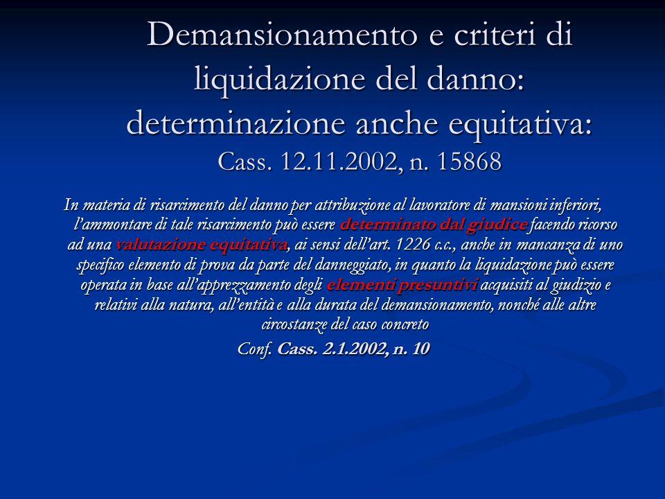 Demansionamento e criteri di liquidazione del danno: determinazione anche equitativa: Cass. 12.11.2002, n. 15868