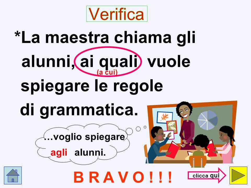 Verifica *La maestra chiama gli B R A V O ! ! ! …voglio spiegare agli