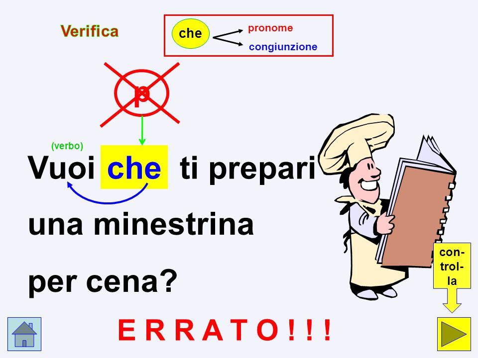 Vuoi che ti prepari una minestrina per cena p E R R A T O ! ! !