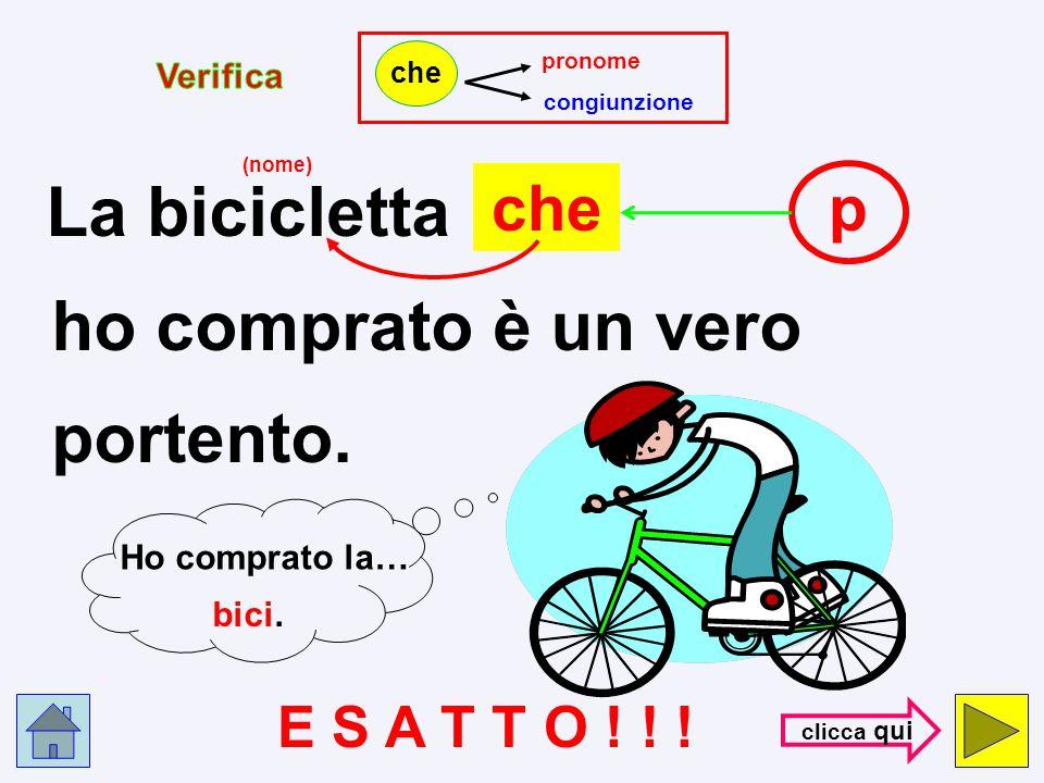 La bicicletta ho comprato è un vero portento. che p E S A T T O ! ! !