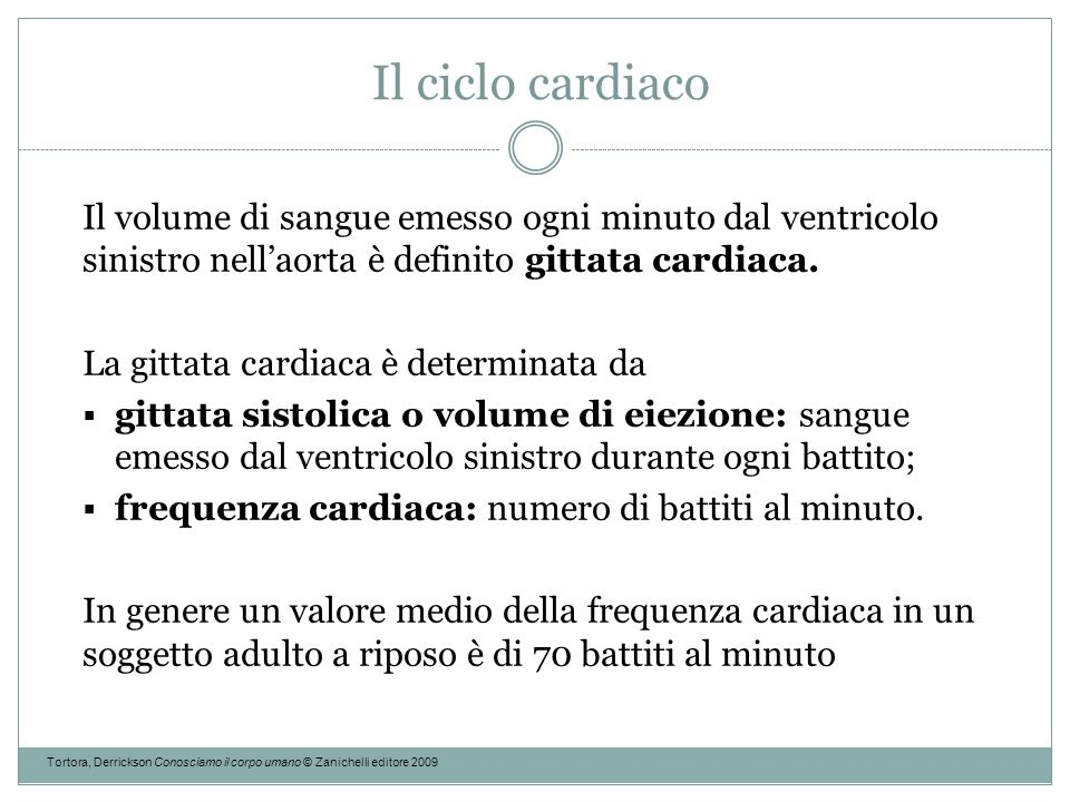 Il ciclo cardiaco Il volume di sangue emesso ogni minuto dal ventricolo sinistro nell'aorta è definito gittata cardiaca.