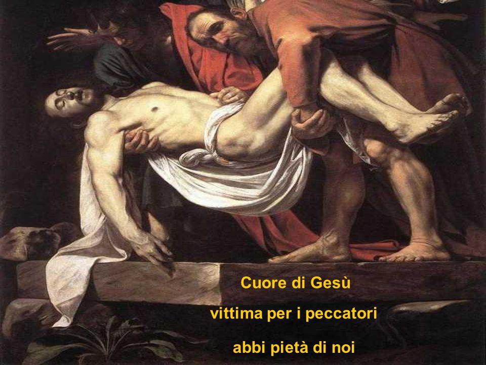 Cuore di Gesù vittima per i peccatori abbi pietà di noi