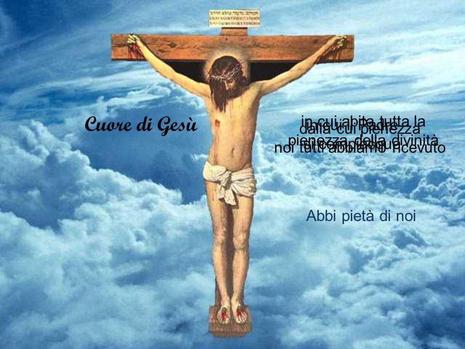 Cuore di Gesù in cui abita tutta la in cui il Padre dalla cui pienezza