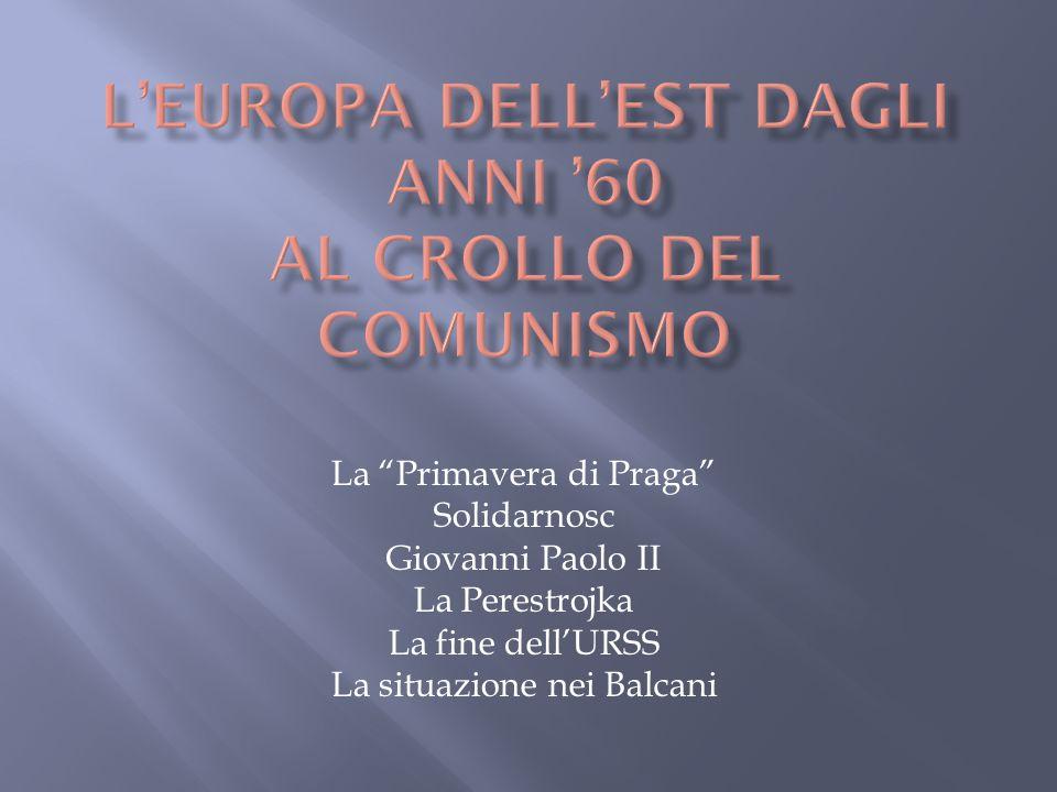 L'EUROPA DELL'EST DAGLI ANNI '60 AL CROLLO DEL COMUNISMO