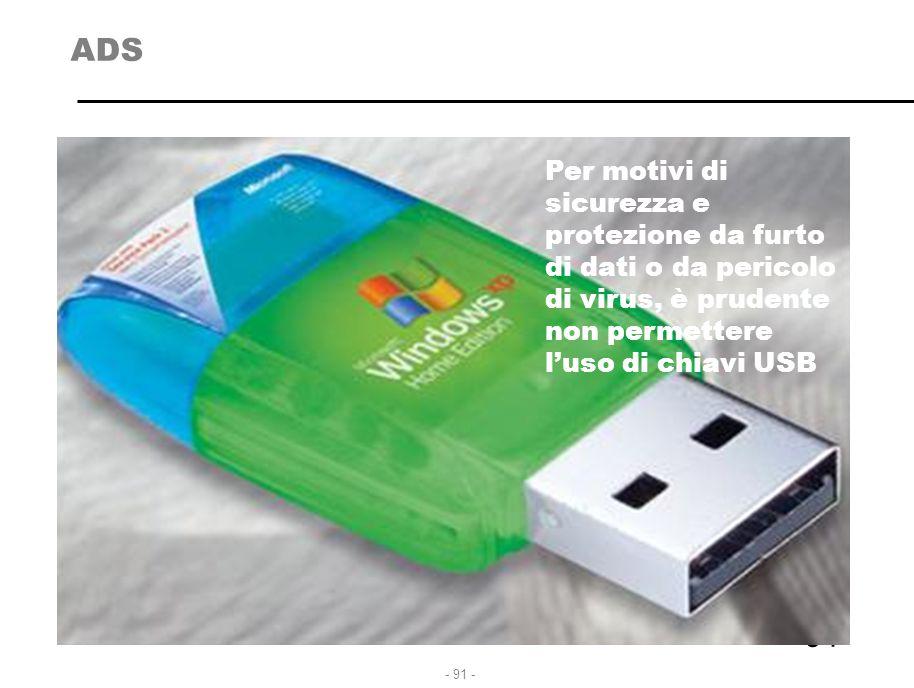 ADS Per motivi di sicurezza e protezione da furto di dati o da pericolo di virus, è prudente non permettere l'uso di chiavi USB.