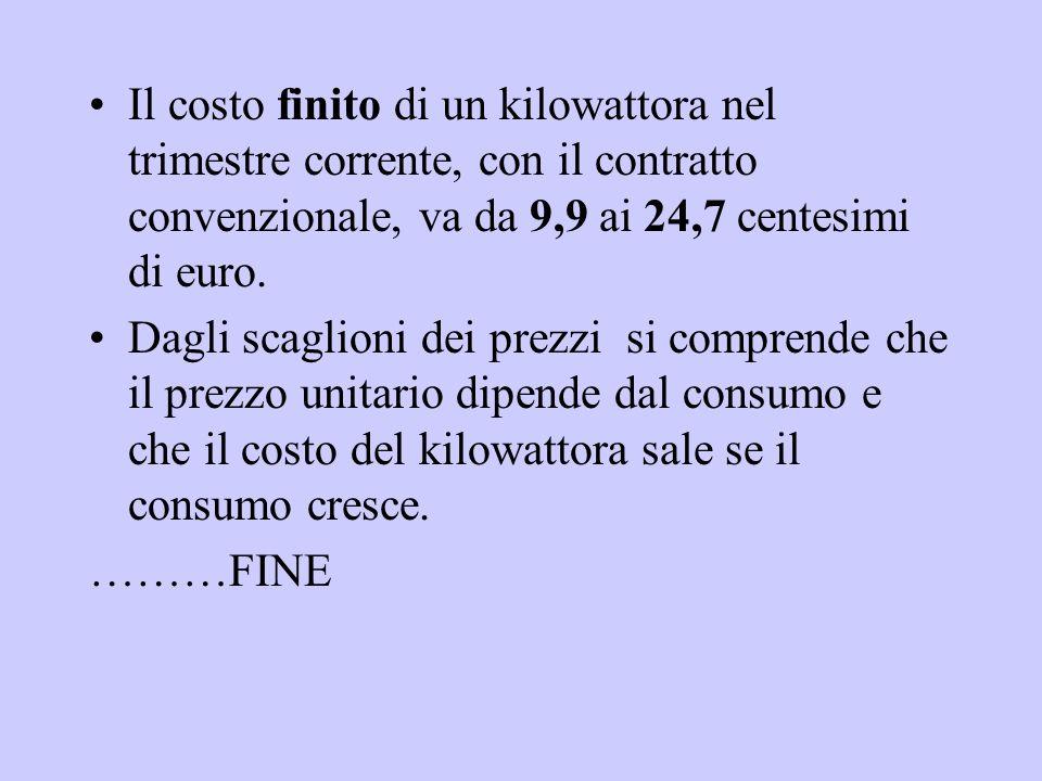 Il costo finito di un kilowattora nel trimestre corrente, con il contratto convenzionale, va da 9,9 ai 24,7 centesimi di euro.