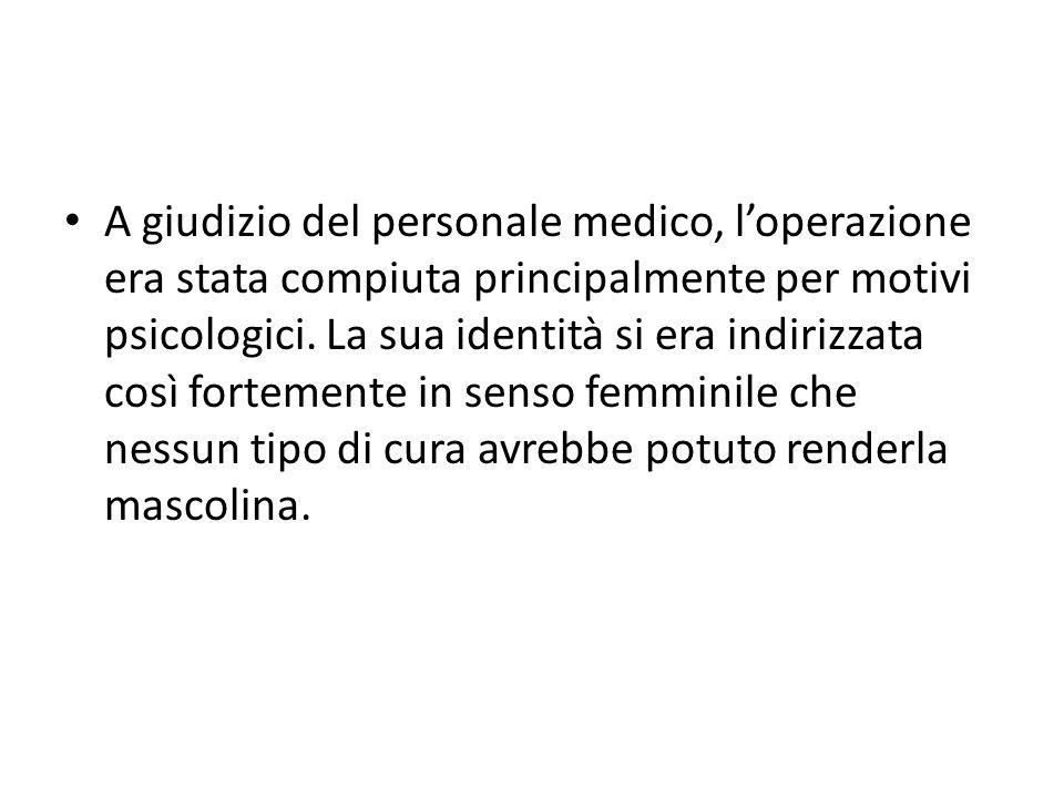 A giudizio del personale medico, l'operazione era stata compiuta principalmente per motivi psicologici.