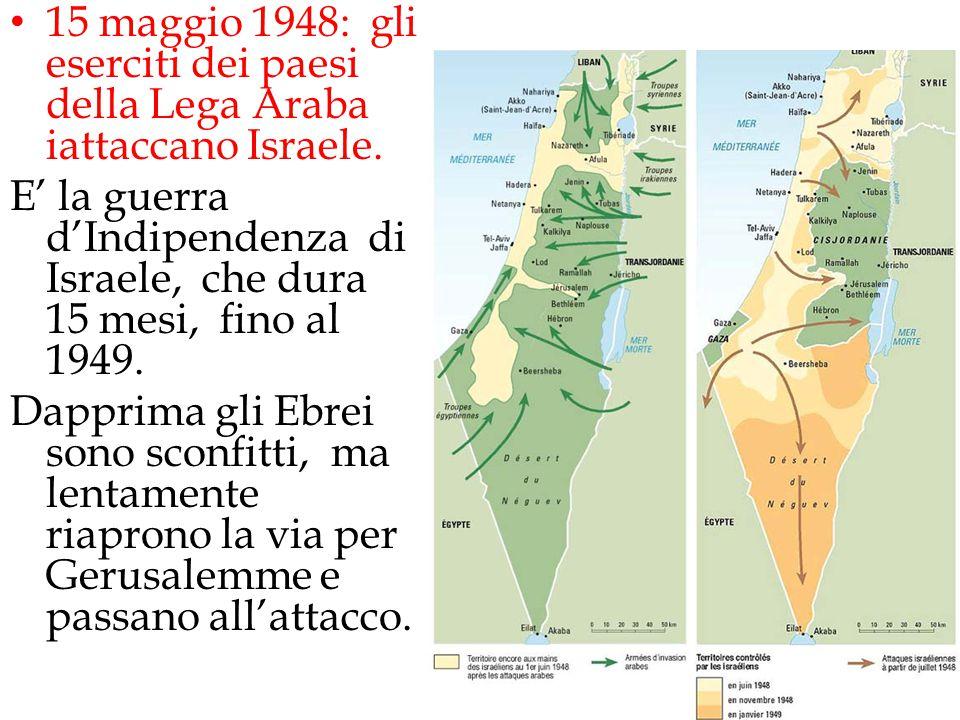 15 maggio 1948: gli eserciti dei paesi della Lega Araba iattaccano Israele.